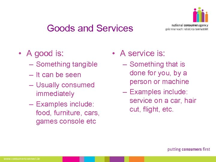 Goods and Services • A good is: – Something tangible – It can be