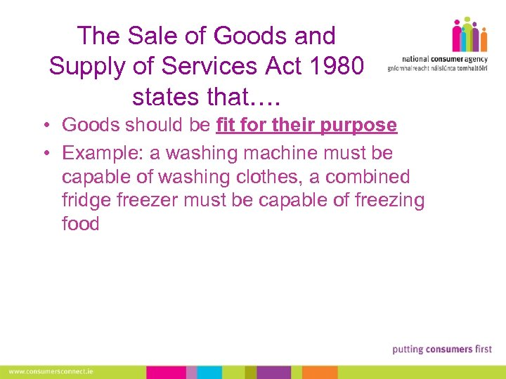 The Sale of Goods and Supply of Services Act 1980 states that…. • Goods