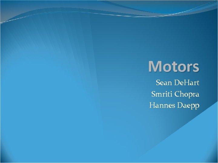 Motors Sean De. Hart Smriti Chopra Hannes Daepp
