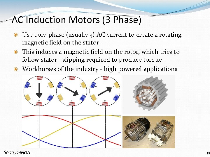 AC Induction Motors (3 Phase) Use poly-phase (usually 3) AC current to create a