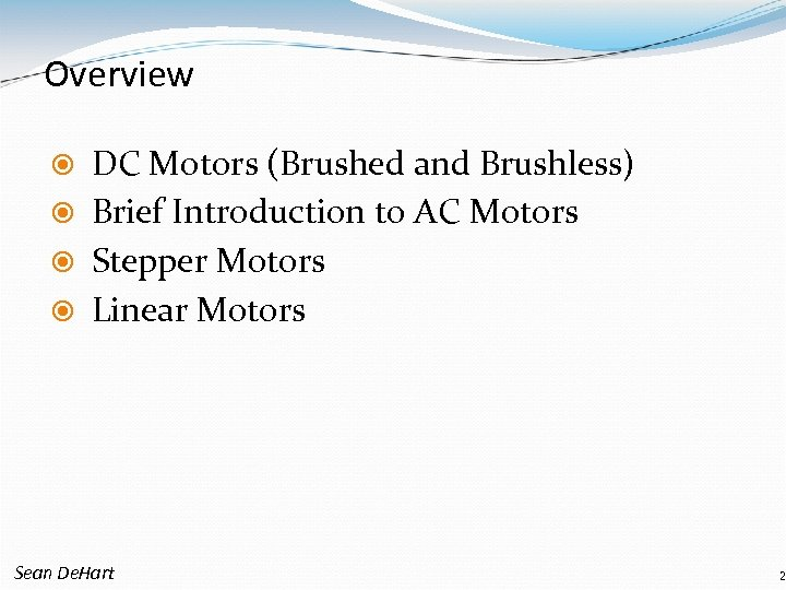 Overview DC Motors (Brushed and Brushless) Brief Introduction to AC Motors Stepper Motors Linear