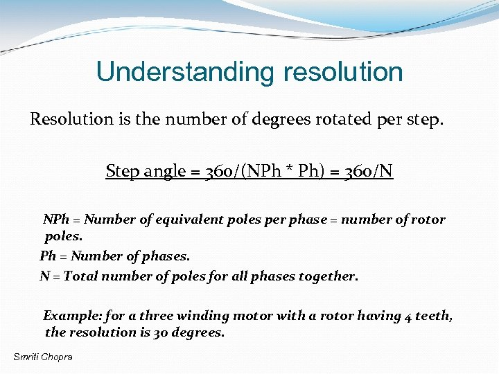 Understanding resolution Resolution is the number of degrees rotated per step. Step angle =