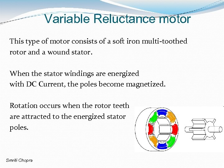 Variable Reluctance motor This type of motor consists of a soft iron multi-toothed rotor
