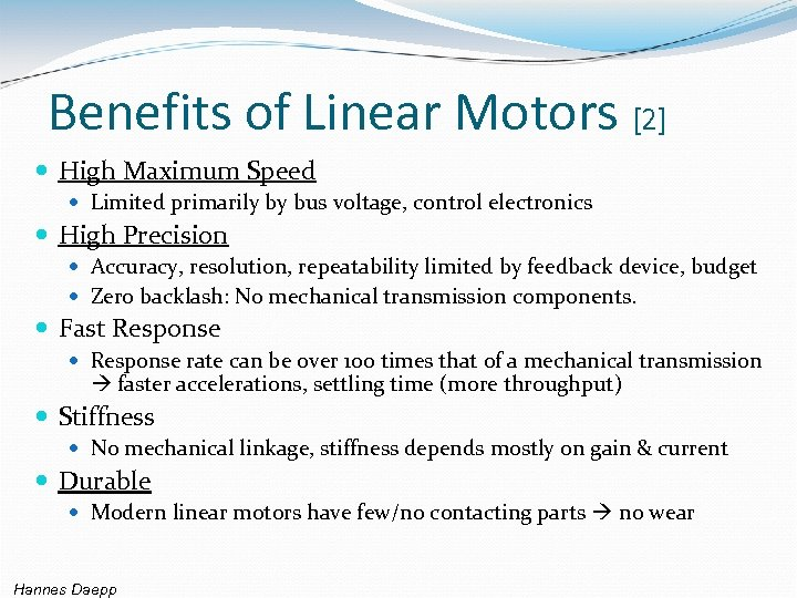 Benefits of Linear Motors [2] High Maximum Speed Limited primarily by bus voltage, control