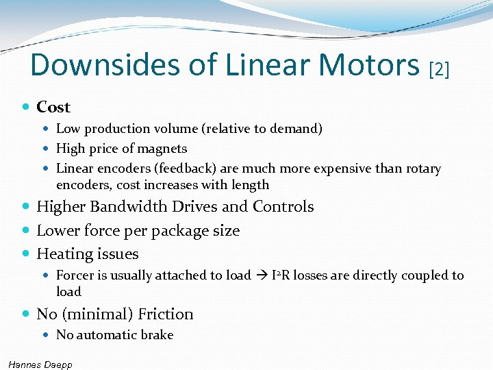 Downsides of Linear Motors [2] Cost Low production volume (relative to demand) High price