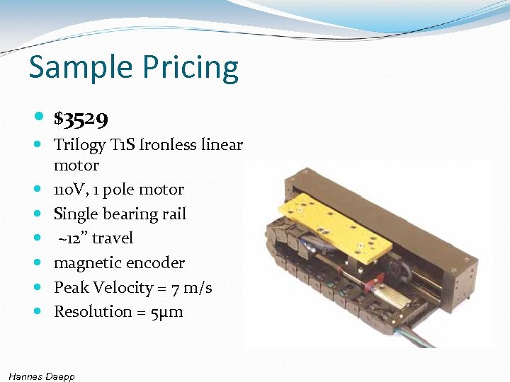 Sample Pricing $3529 Trilogy T 1 S Ironless linear motor 110 V, 1 pole