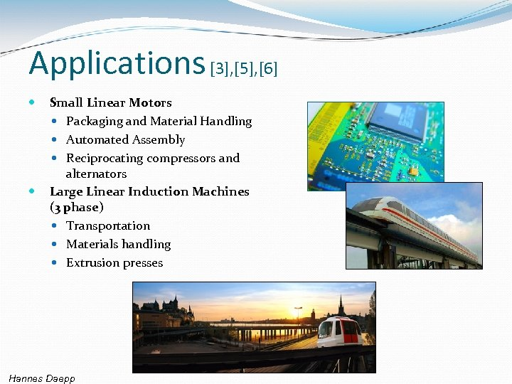 Applications [3], [5], [6] Small Linear Motors Packaging and Material Handling Automated Assembly Reciprocating
