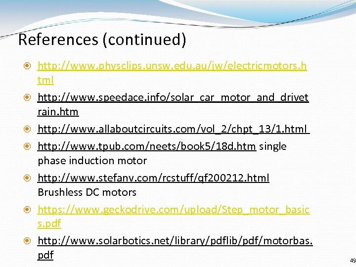 References (continued) http: //www. physclips. unsw. edu. au/jw/electricmotors. h tml http: //www. speedace. info/solar_car_motor_and_drivet