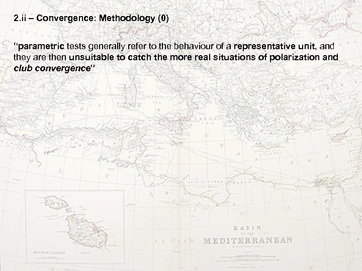 """2. ii – Convergence: Methodology (0) """"parametric tests generally refer to the behaviour of"""