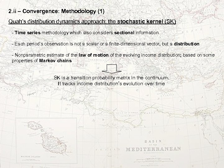 2. ii – Convergence: Methodology (1) Quah's distribution dynamics approach: the stochastic kernel (SK)