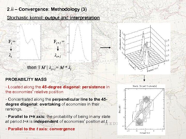 2. ii – Convergence: Methodology (3) Stochastic kernel: output and interpretation Ft = Ft+1