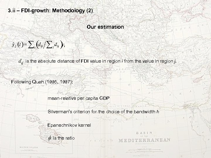 3. ii – FDI-growth: Methodology (2) Our estimation is the absolute distance of FDI