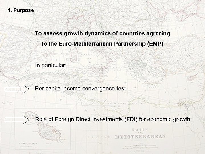 1. Purpose To assess growth dynamics of countries agreeing to the Euro-Mediterranean Partnership (EMP)