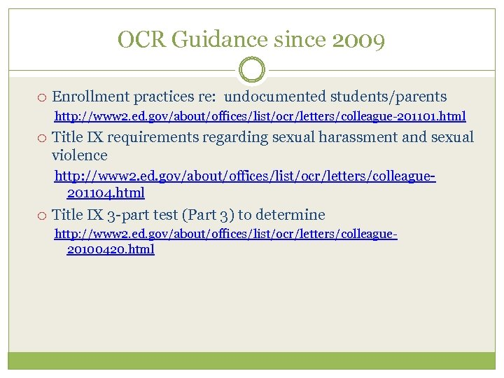 OCR Guidance since 2009 Enrollment practices re: undocumented students/parents http: //www 2. ed. gov/about/offices/list/ocr/letters/colleague-201101.
