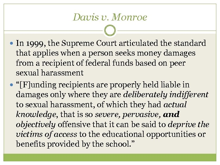 Davis v. Monroe In 1999, the Supreme Court articulated the standard that applies when