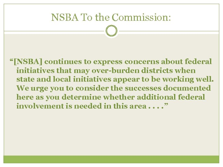 "NSBA To the Commission: ""[NSBA] continues to express concerns about federal initiatives that may"