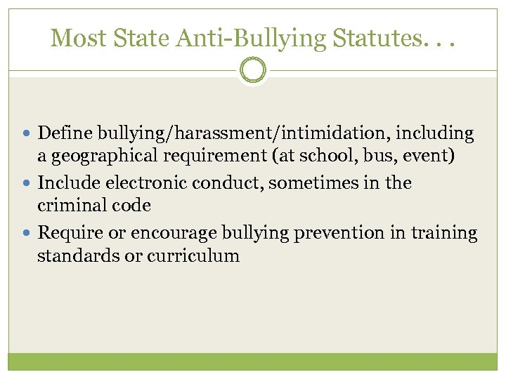 Most State Anti-Bullying Statutes. . . Define bullying/harassment/intimidation, including a geographical requirement (at school,