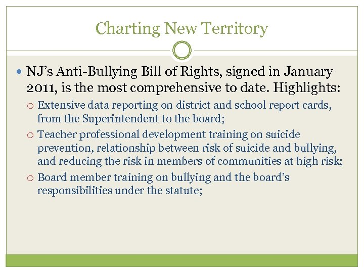 Charting New Territory NJ's Anti-Bullying Bill of Rights, signed in January 2011, is the