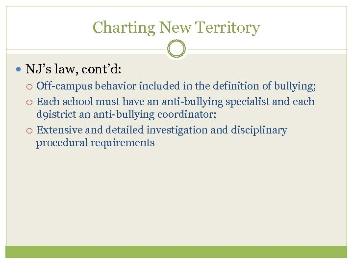 Charting New Territory NJ's law, cont'd: Off-campus behavior included in the definition of bullying;