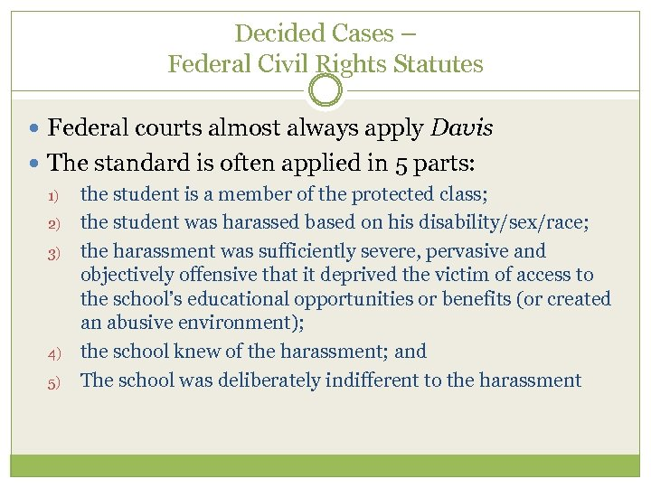Decided Cases – Federal Civil Rights Statutes Federal courts almost always apply Davis The