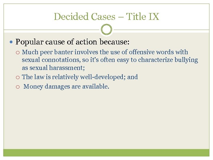 Decided Cases – Title IX Popular cause of action because: Much peer banter involves