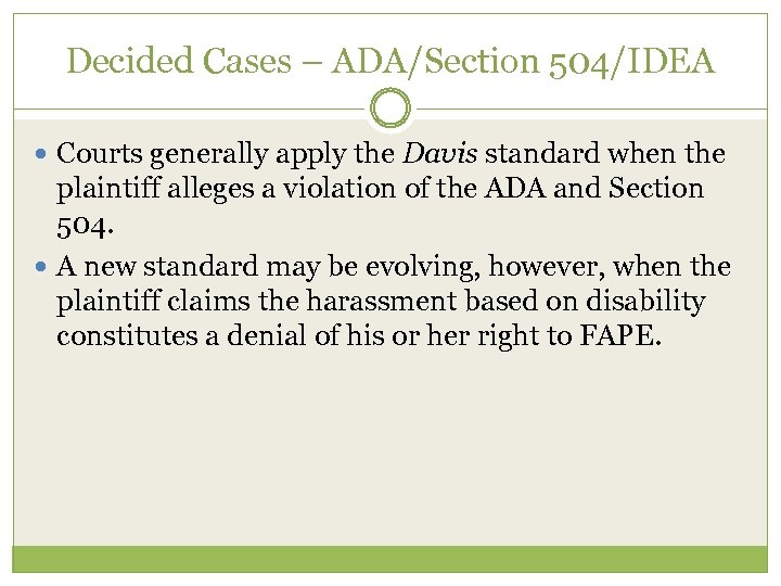 Decided Cases – ADA/Section 504/IDEA Courts generally apply the Davis standard when the plaintiff