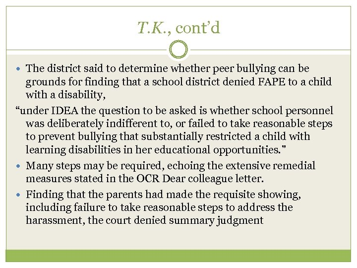 T. K. , cont'd The district said to determine whether peer bullying can be