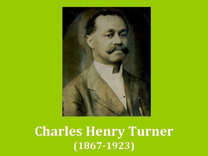 Charles Henry Turner (1867 -1923)