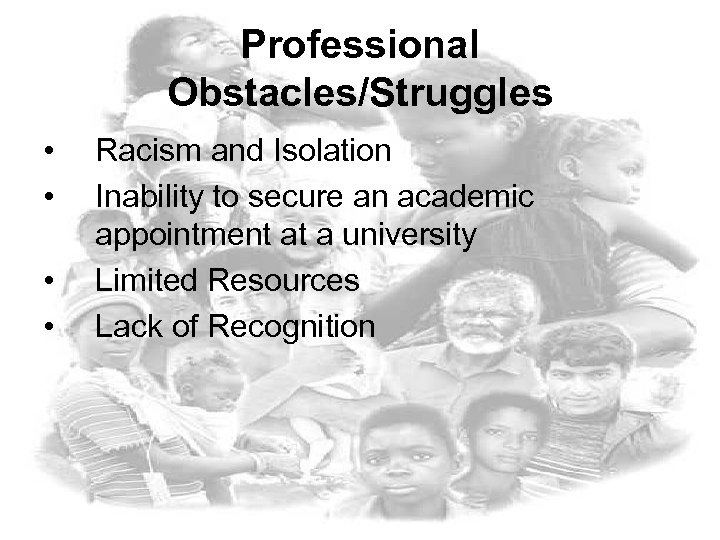 Professional Obstacles/Struggles • • Racism and Isolation Inability to secure an academic appointment at