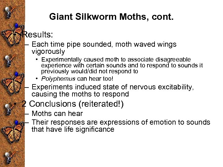 Giant Silkworm Moths, cont. • Results: – Each time pipe sounded, moth waved wings