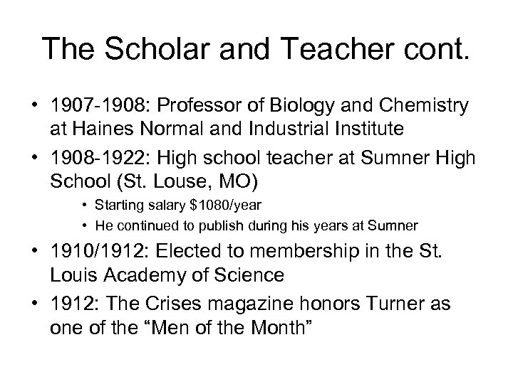 The Scholar and Teacher cont. • 1907 -1908: Professor of Biology and Chemistry at