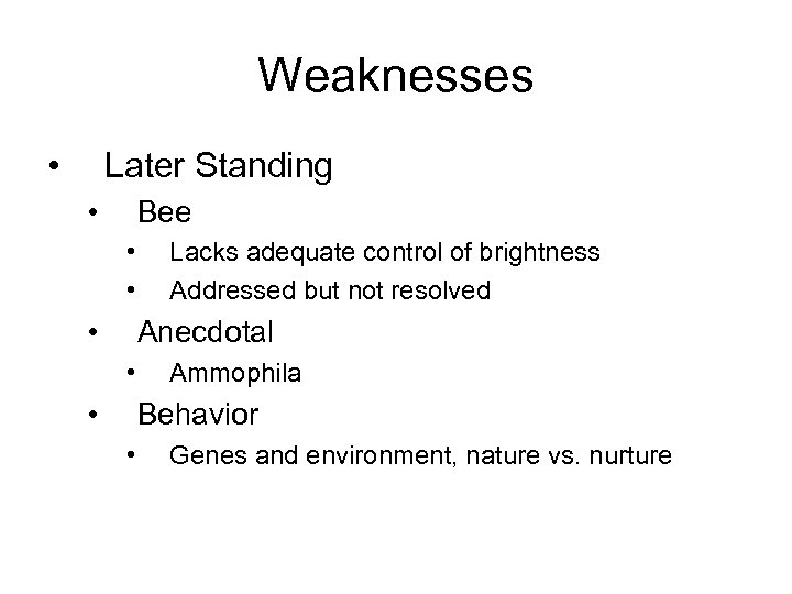Weaknesses • Later Standing • Bee • • • Lacks adequate control of brightness