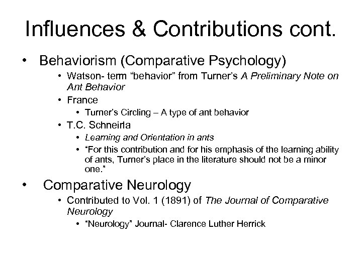 "Influences & Contributions cont. • Behaviorism (Comparative Psychology) • Watson- term ""behavior"" from Turner's"