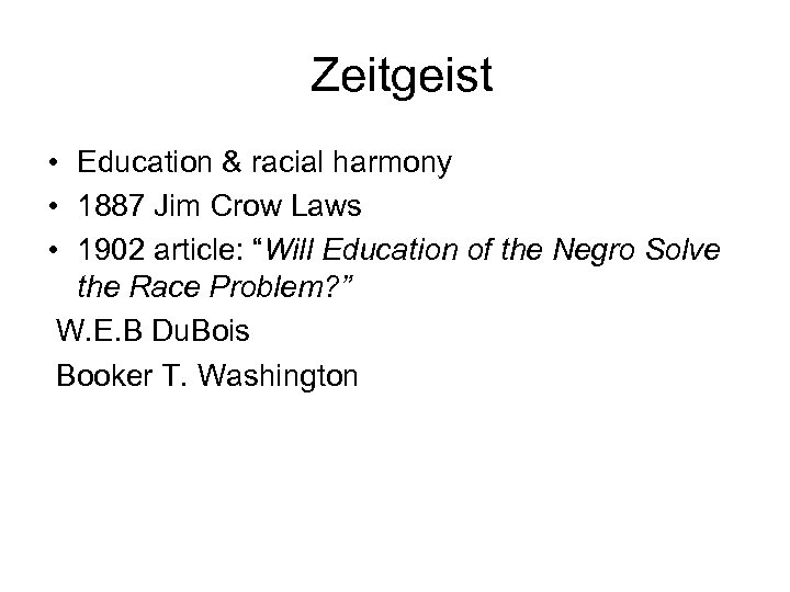Zeitgeist • Education & racial harmony • 1887 Jim Crow Laws • 1902 article: