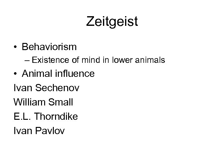 Zeitgeist • Behaviorism – Existence of mind in lower animals • Animal influence Ivan