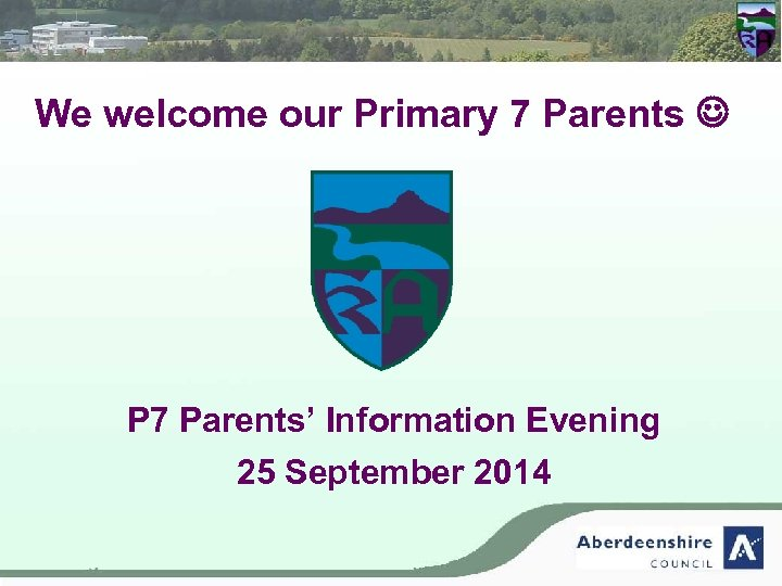 We welcome our Primary 7 Parents P 7 Parents' Information Evening 25 September 2014