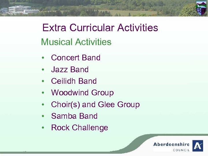 Extra Curricular Activities Musical Activities • • Concert Band Jazz Band Ceilidh Band Woodwind