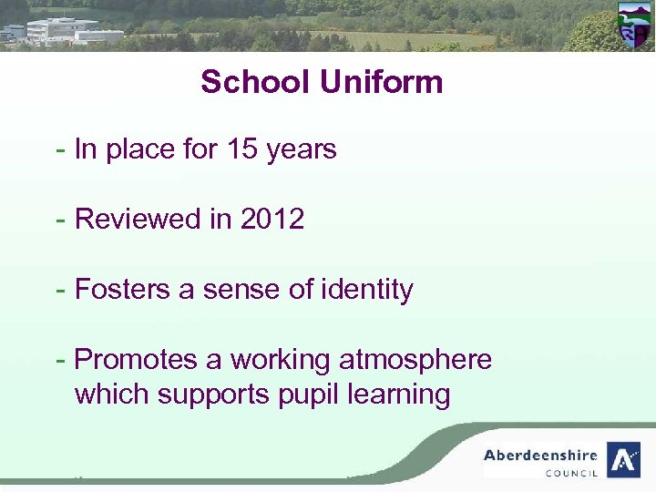 School Uniform - In place for 15 years - Reviewed in 2012 - Fosters