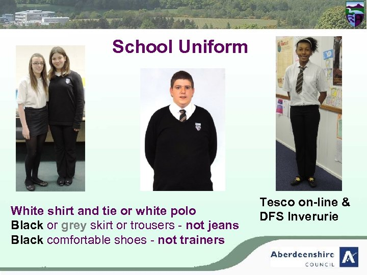 School Uniform White shirt and tie or white polo Black or grey skirt or
