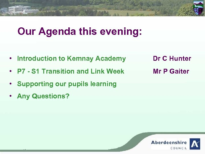 Our Agenda this evening: • Introduction to Kemnay Academy Dr C Hunter • P