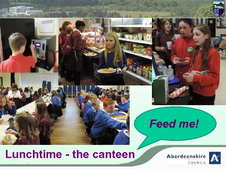 Feed me! Lunchtime - the canteen