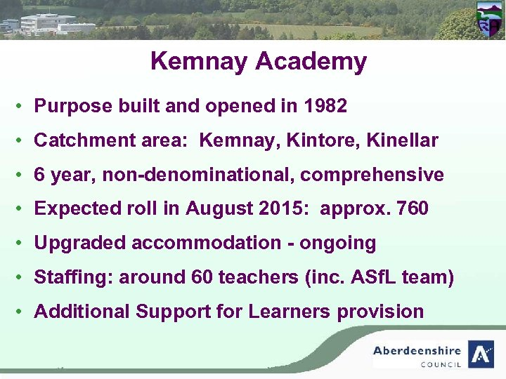 Kemnay Academy • Purpose built and opened in 1982 • Catchment area: Kemnay, Kintore,