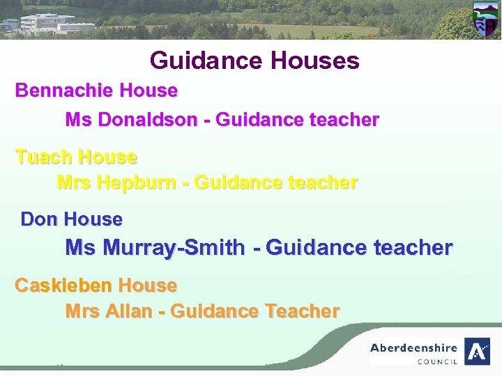 Guidance Houses Bennachie House Ms Donaldson - Guidance teacher Tuach House Mrs Hepburn -