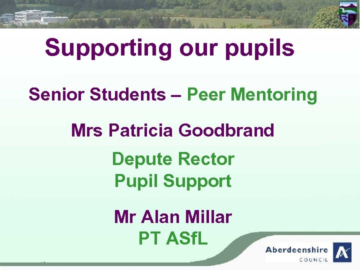 Supporting our pupils Senior Students – Peer Mentoring Mrs Patricia Goodbrand Depute Rector Pupil