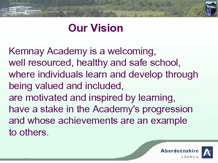 Our Vision Kemnay Academy is a welcoming, well resourced, healthy and safe school, where