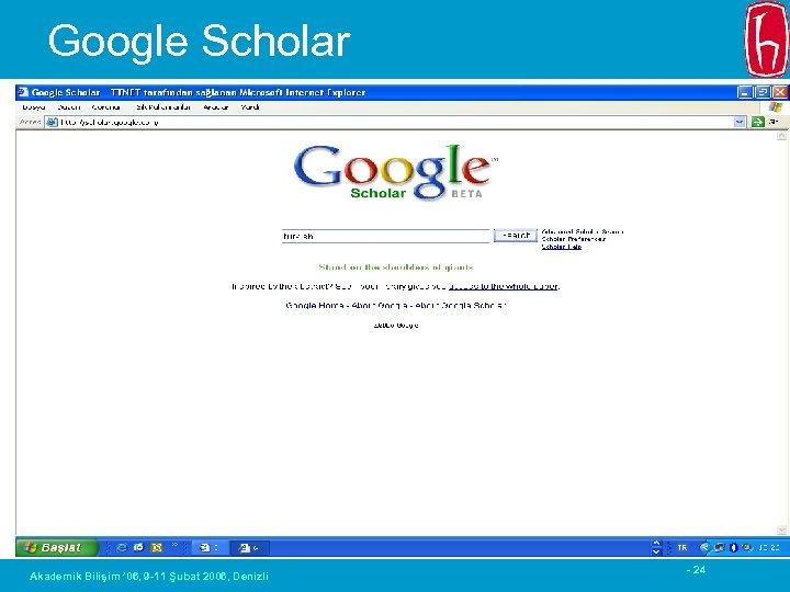 Google Scholar Akademik Bilişim ' 06, 9 -11 Şubat 2006, Denizli - 24