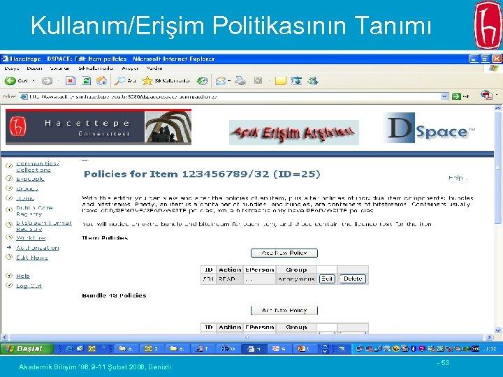Kullanım/Erişim Politikasının Tanımı Akademik Bilişim ' 06, 9 -11 Şubat 2006, Denizli - 53