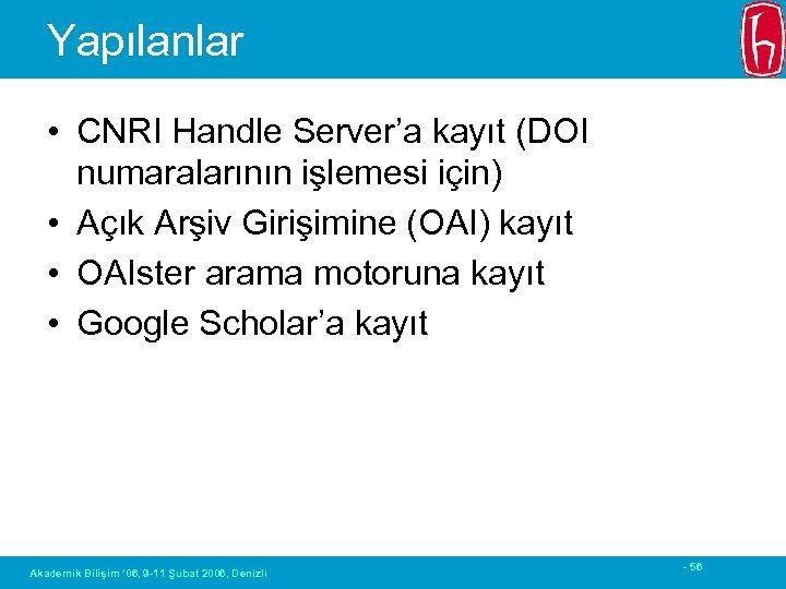 Yapılanlar • CNRI Handle Server'a kayıt (DOI numaralarının işlemesi için) • Açık Arşiv Girişimine