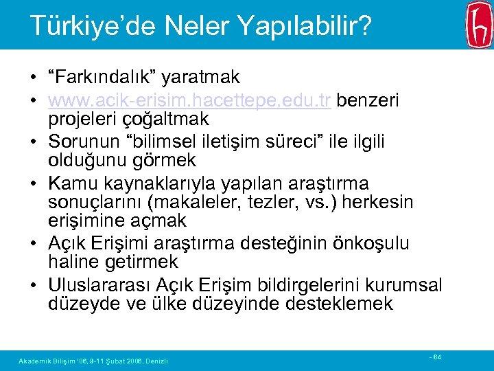 """Türkiye'de Neler Yapılabilir? • """"Farkındalık"""" yaratmak • www. acik-erisim. hacettepe. edu. tr benzeri projeleri"""