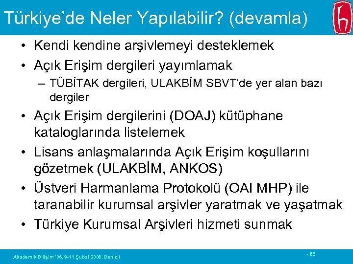 Türkiye'de Neler Yapılabilir? (devamla) • Kendi kendine arşivlemeyi desteklemek • Açık Erişim dergileri yayımlamak